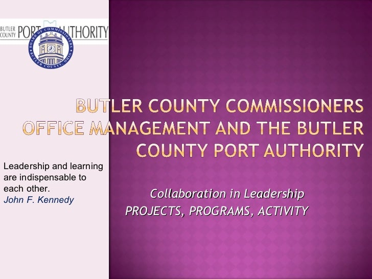 Collaboration in Leadership  PROJECTS, PROGRAMS, ACTIVITY Leadership and learning are indispensable to each other. John F...