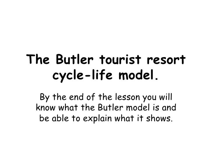 The Butler tourist resort cycle-life model. By the end of the lesson you will know what the Butler model is and be able to...
