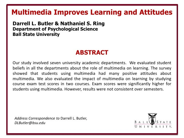 Multimedia Improves Learning and AttitudesDarrell L. Butler & Nathaniel S. RingDepartment of Psychological ScienceBall Sta...
