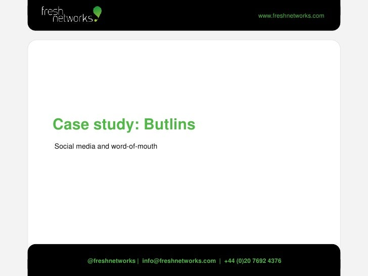 Case study: Butlins<br /> Social media and word-of-mouth<br />@freshnetworks |  info@freshnetworks.com  |  +44 (0)20 7692 ...