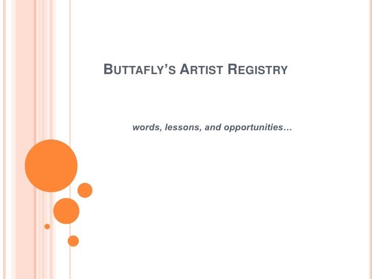 BUTTAFLY'S ARTIST REGISTRY       words, lessons, and opportunities…