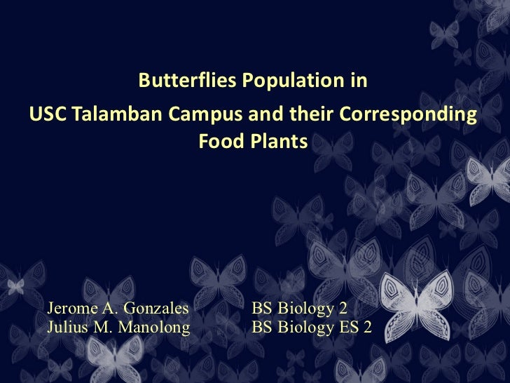 Jerome A. Gonzales  BS Biology 2 Julius M. Manolong  BS Biology ES 2 Butterflies Population in USC Talamban Campus and the...
