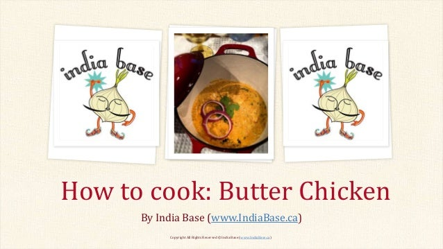 How to cook: Butter Chicken By India Base (www.IndiaBase.ca) Copyright All Rights Reserved © India Base (www.IndiaBase.ca)