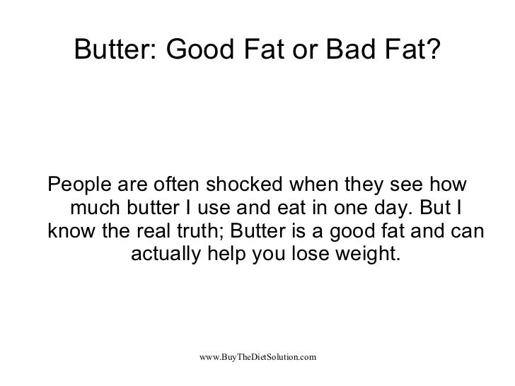 Butter: Good Fat or Bad Fat? People are often shocked when they see how much butter I use and eat in one day. But I know t...