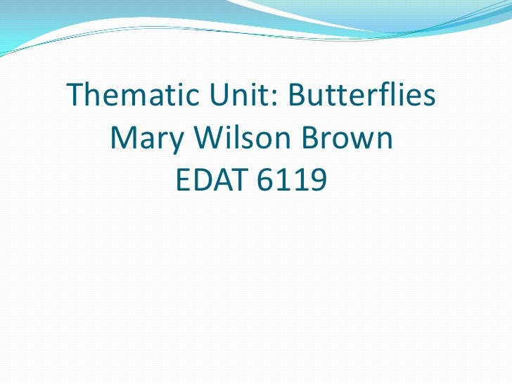 Thematic Unit: ButterfliesMary Wilson BrownEDAT 6119<br />