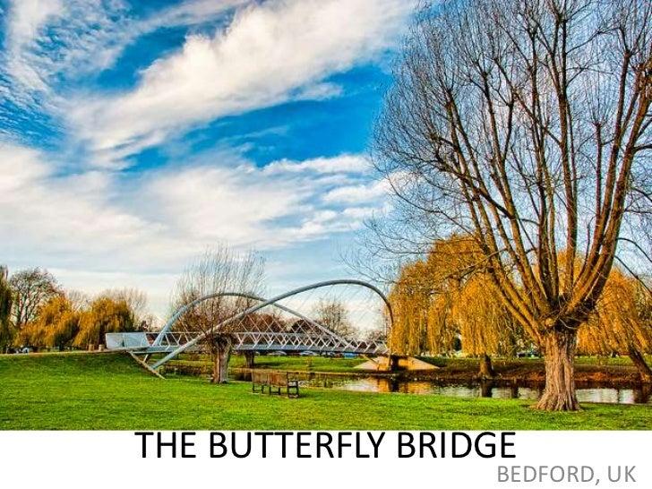 THE BUTTERFLY BRIDGE                  BEDFORD, UK