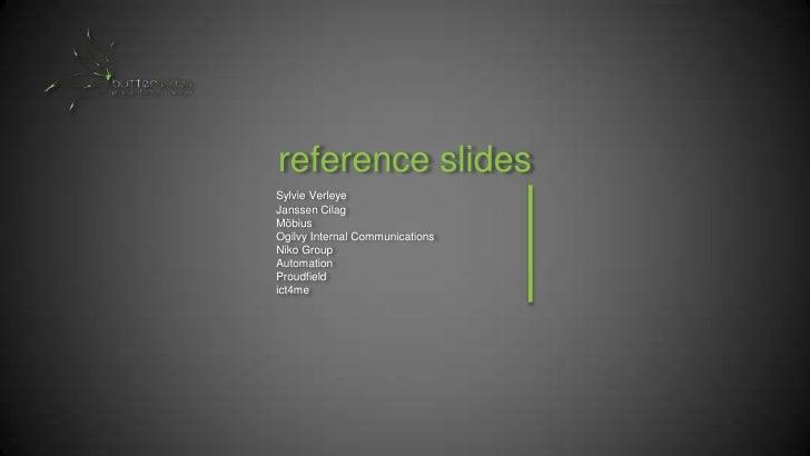 reference slides<br />Sylvie Verleye<br />Janssen Cilag<br />Möbius<br />Ogilvy Internal Communications<br />Niko Group<br...