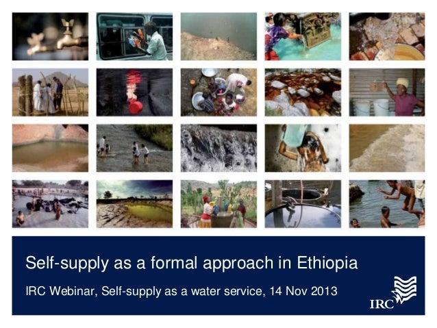 Self-supply as a formal approach in Ethiopia IRC Webinar, Self-supply as a water service, 14 Nov 2013