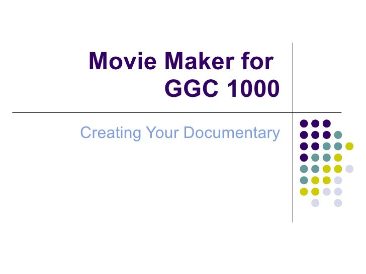 Movie Maker for  GGC 1000 Creating Your Documentary