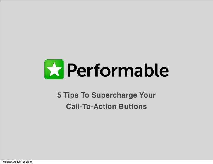 5 Tips To Supercharge Your                               Call-To-Action Buttons     Thursday, August 12, 2010