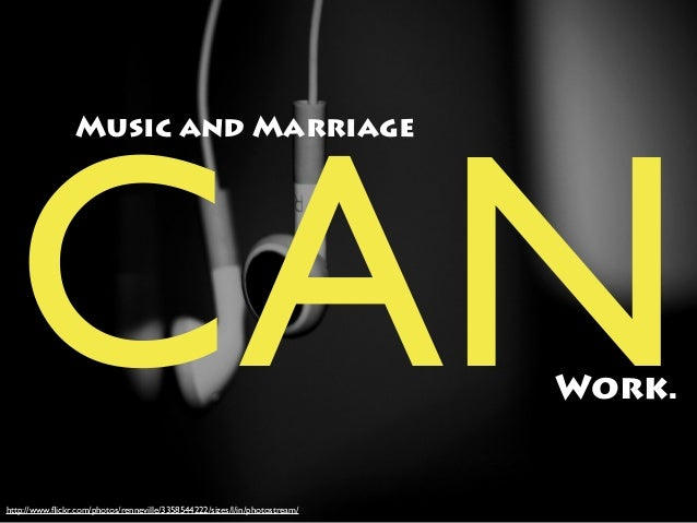 CANWork.Music and Marriagehttp://www.flickr.com/photos/renneville/3358544222/sizes/l/in/photostream/