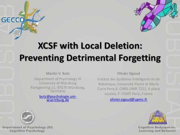 XCSF with Local Deletion:Preventing Detrimental Forgetting<br />Olivier Sigaud<br />Institut des Systèmes Intelligents et ...