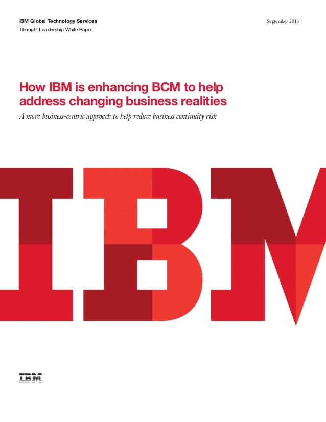 IBM Global Technology Services Thought Leadership White Paper  How IBM is enhancing BCM to help address changing business ...