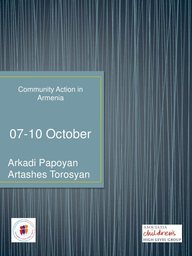Community Action in Armenia<br />07-10 October<br />ArkadiPapoyan<br />ArtashesTorosyan<br />