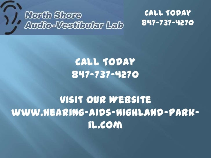 Call Today<br />847-737-4270<br />Call Today<br />847-737-4270<br />Visit our Website<br />www.hearing-aids-highland-park-...