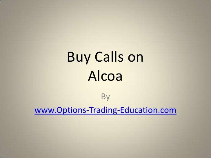Buy Calls on Alcoa