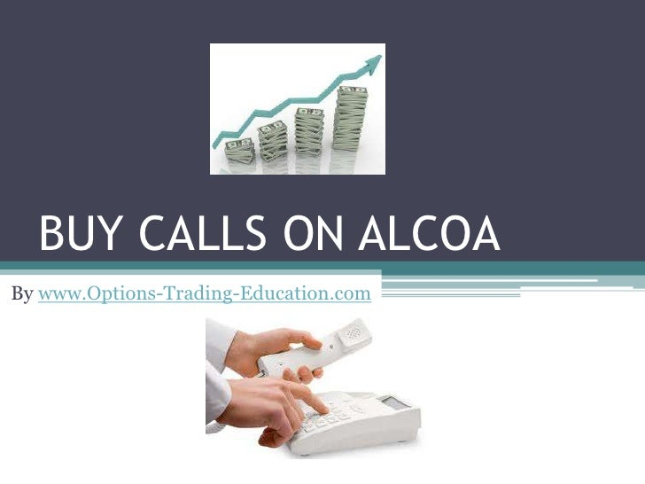 BUY CALLS ON ALCOABy www.Options-Trading-Education.com