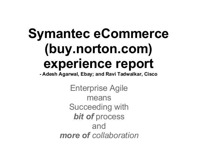 Symantec eCommerce  (buy.norton.com)  experience report - Adesh Agarwal, Ebay; and Ravi Tadwalkar, Cisco           Enterpr...