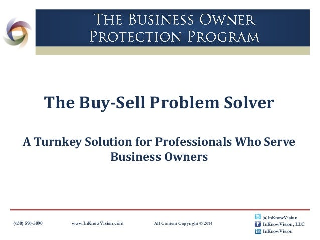 The Buy-Sell Problem Solver A Turnkey Solution for Professionals Who Serve Business Owners  (630) 596-5090  www.InKnowVisi...