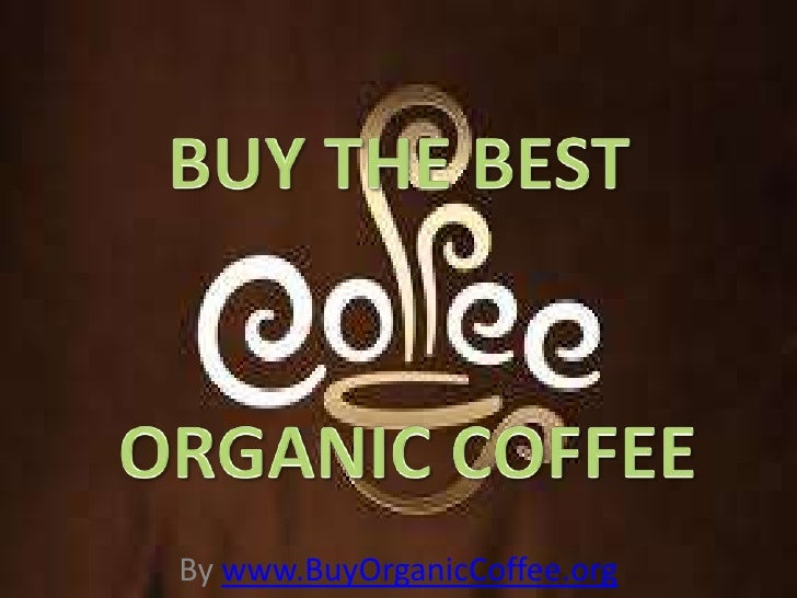 Drinking Organic Coffee Is The Best Alternative To Your Regular Cup Of Joe If You Are Health Conscious.