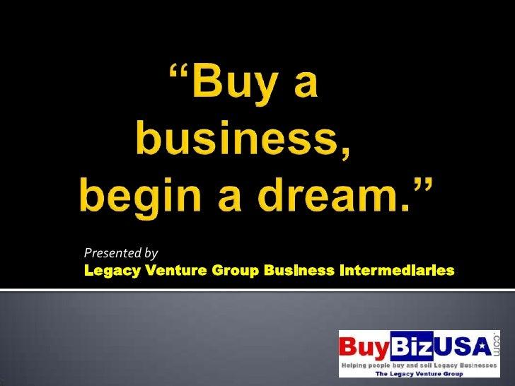 Presented by Legacy Venture Group Business Intermediaries