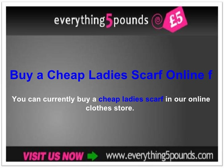 Buy a Cheap Ladies Scarf Online from everything5pounds.com You can currently buy a  cheap ladies scarf  in our online clot...