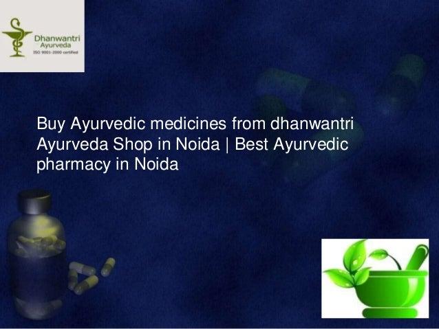 Buy ayurvedicmedicines from dhanwantri ayurveda shop in noida