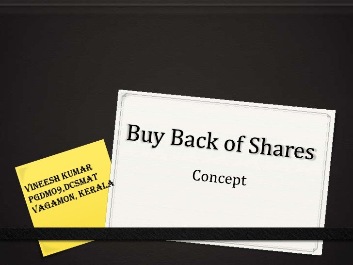 Buy Back of Shares<br />Concept<br />VINEESH KUMAR<br />PGDM09,DCSMAt Vagamon, Kerala<br />