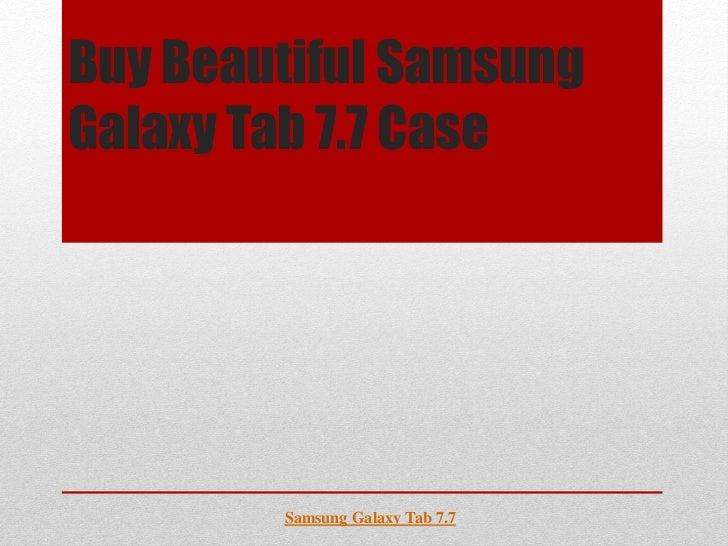 Buy Beautiful SamsungGalaxy Tab 7.7 Case        Samsung Galaxy Tab 7.7