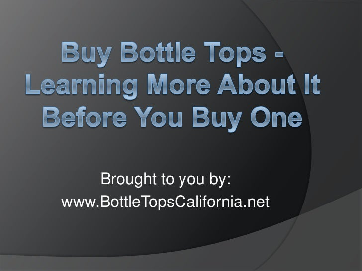 Buy Bottle Tops - Learning More About It Before You Buy One