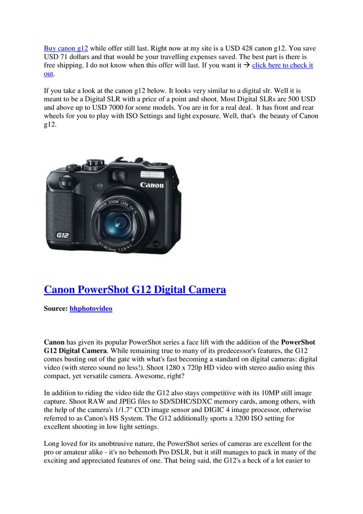 Buy canon g12 while offer still last. Right now at my site is a USD 428 canon g12. You saveUSD 71 dollars and that would b...