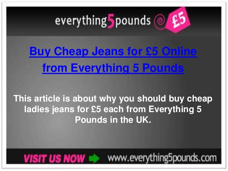 Buy Cheap Jeans for £5 Online     from Everything 5 PoundsThis article is about why you should buy cheap  ladies jeans for...