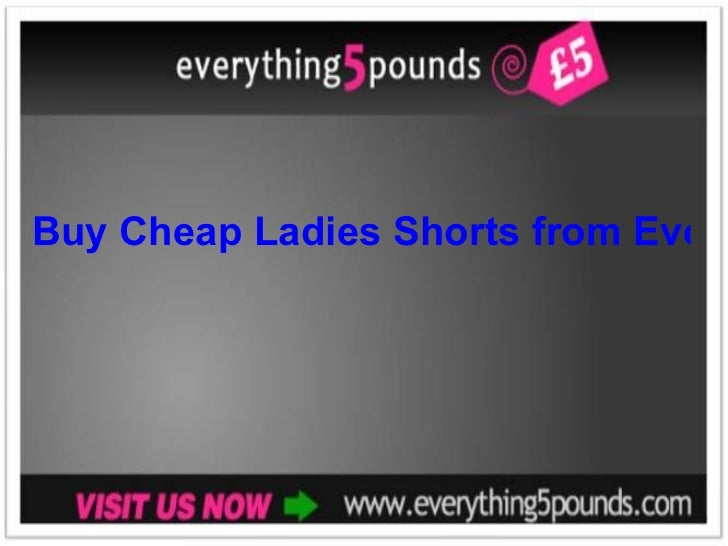 Buy Cheap Ladies Shorts from Everything 5 Pounds