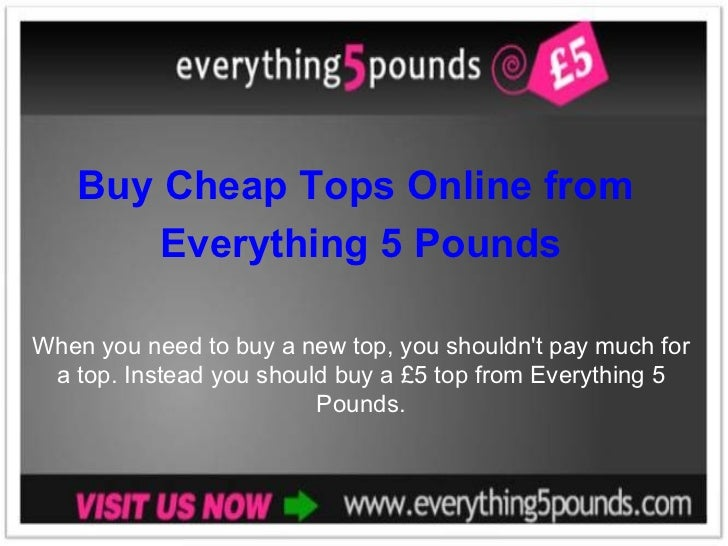 Buy Cheap Tops Online from  Everything 5 Pounds When you need to buy a new top, you shouldn't pay much for a top. Instead ...