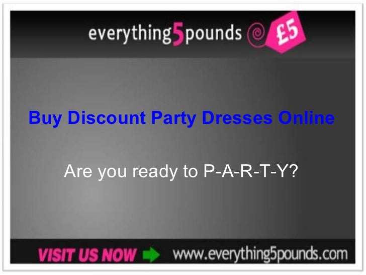 Buy Discount Party Dresses Online Are you ready to P-A-R-T-Y?