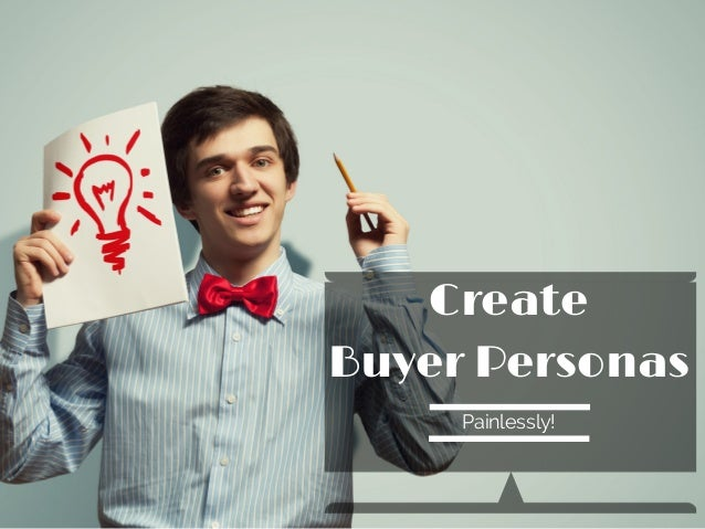 Create Buyer Personas Painlessly!