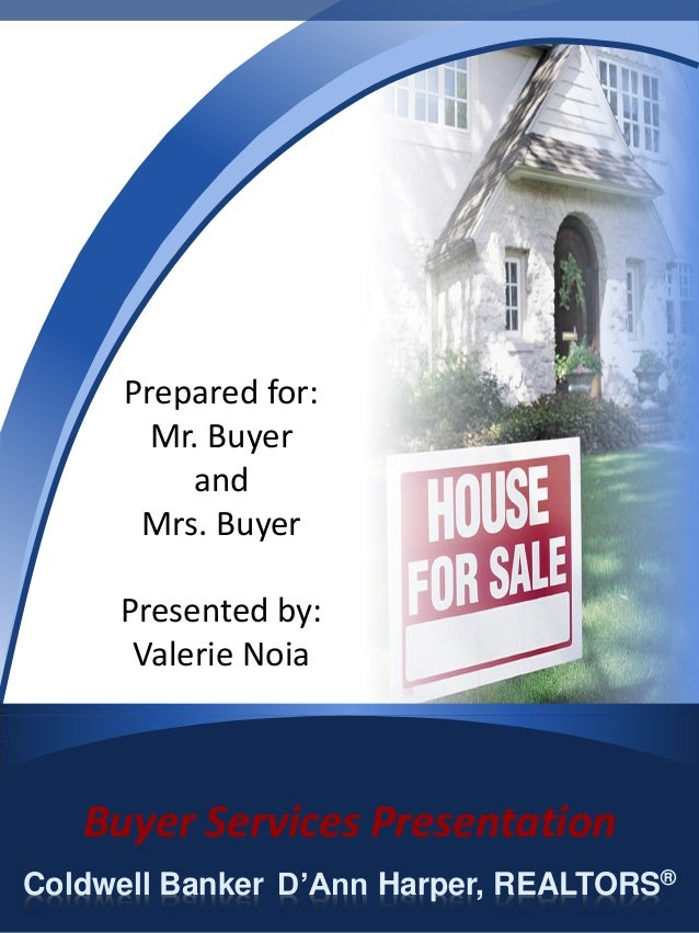 Buyer Services Presentation Coldwell Banker D'Ann Harper, REALTORS® Prepared for: Mr. Buyer and Mrs. Buyer Presented by: V...