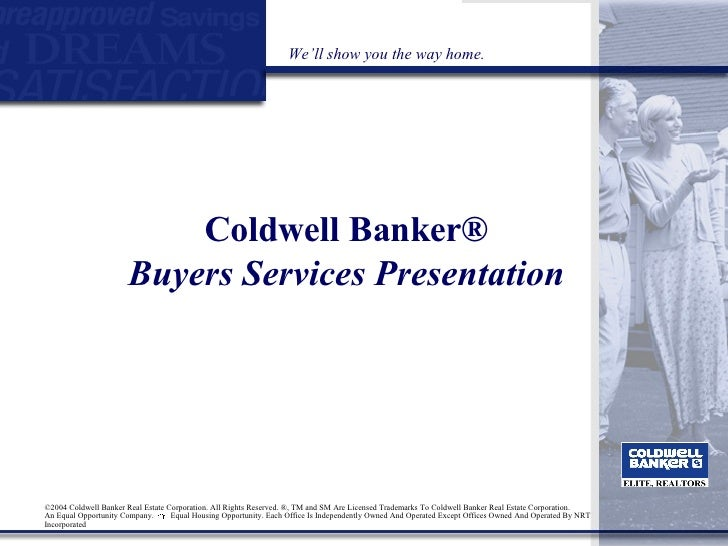 Coldwell Banker ® Buyers   Services Presentation We'll show you the way home. ©2004 Coldwell Banker Real Estate Corporatio...