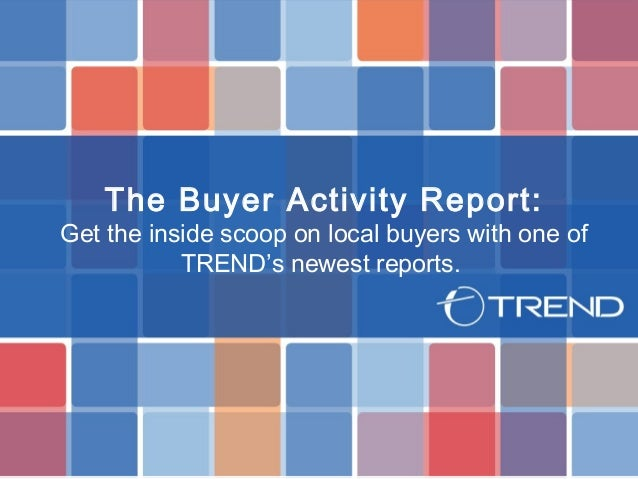 The Buyer Activity Report:Get the inside scoop on local buyers with one ofTREND's newest reports.