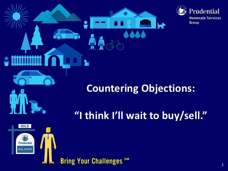 "Countering Objections:""I think I'll wait to buy/sell.""                                   1"