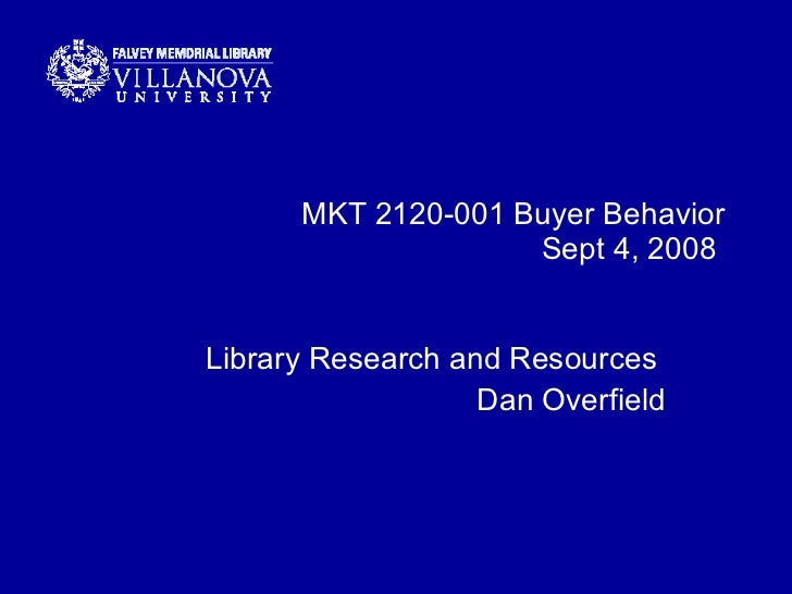 MKT 2120-001 Buyer Behavior Sept 4, 2008  Library Research and Resources  Dan Overfield