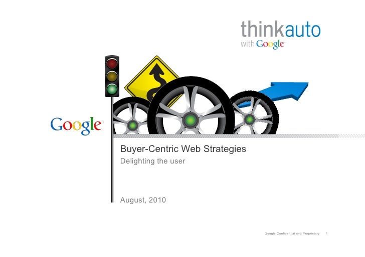 Buyer-Centric Web Strategies Delighting the user    August, 2010                                   Google Confidential and...