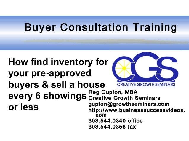 Buyer Consultation Training Reg Gupton, MBA Creative Growth Seminars gupton@growthseminars.com http://www.businesssuccess...
