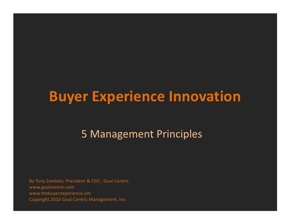 Buyer Experience Innovation                          5 Management Principles   By Tony Zambito, President & CEO , Goal Cen...