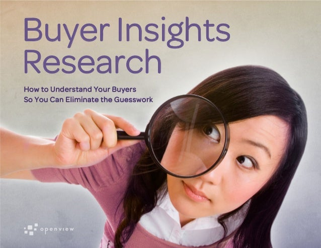 Buyer Insights Research How to Understand Your Buyers So You Can Eliminate the Guesswork