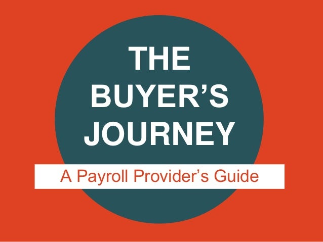 THE BUYER'S JOURNEY A Payroll Provider's Guide