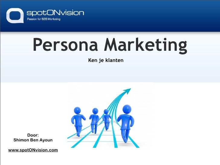 Persona Marketing                        Ken je klanten            Door:   Shimon Ben Ayoun  www.spotONvision.com