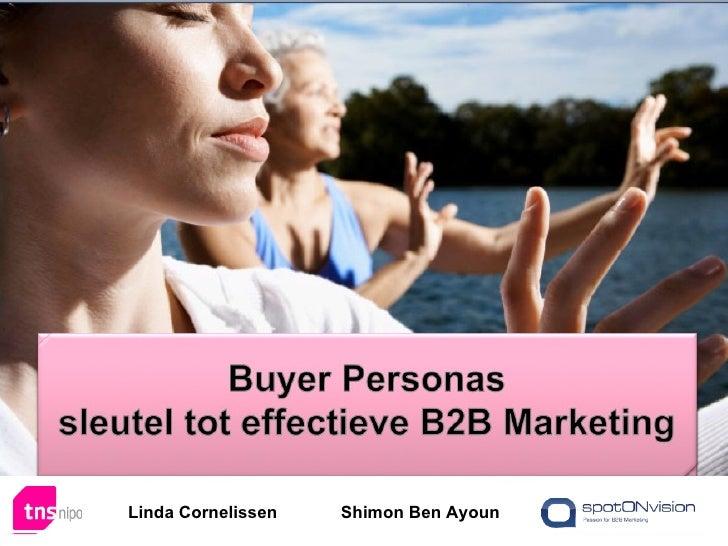 Buyer personas in B2B – key to powerful sales and marketing – Shimon Ben Ayoun – spotONvision & Linda Cornelissen – TNS NIPO