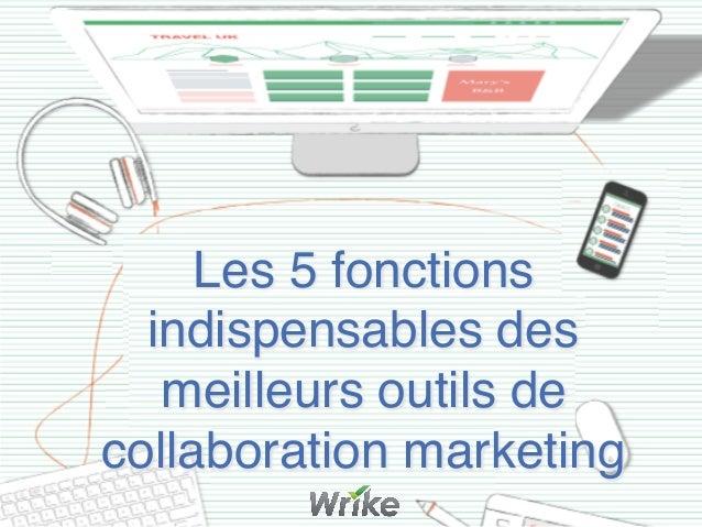 Les 5fonctions indispensables des meilleurs outils de collaboration marketing