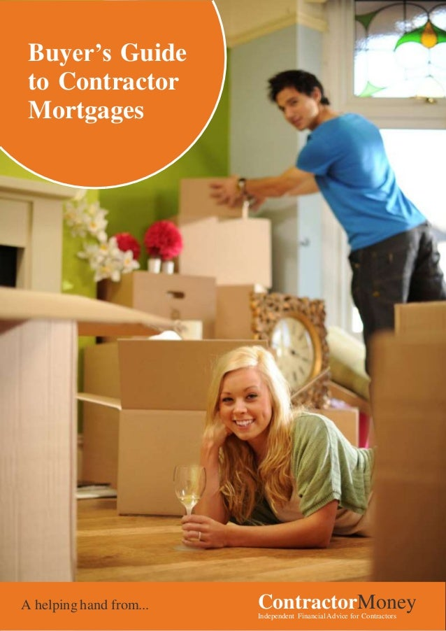 Buyer's Guide to Contractor Mortgages  A helping hand from...  ContractorMoney Independent Financial Advice for Contractor...